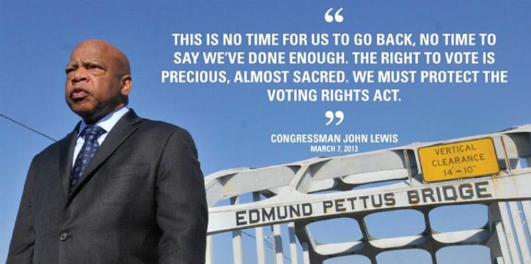 "John Lewis in front of Edmund Pettus Bridge with quote: ""This is no time for us to go back, no time to say we've done enough. The right to vote is precious, almost sacred. We must protect the Voting Rights Act."""